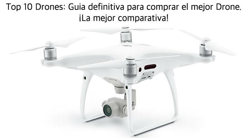 Top 10 Drones: Guia definitiva para comprar el mejor Drone. ¡La mejor comparativa!