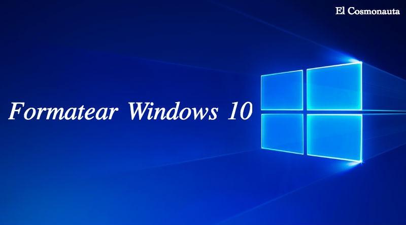 Como formatear Windows 10 Guia practica