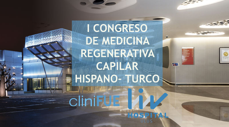 Primer congreso de Medicina Regenerativa Capilar hispano-turco